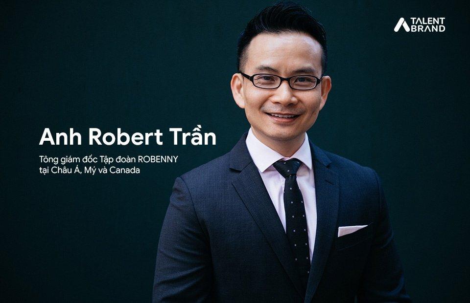 Anh Robert Trần – Tổng giám đốc Tập đoàn ROBENNY tại Châu Á, Mỹ và Canada