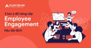 3 lưu ý để nâng cấp Employee Engagement hậu đại dịch