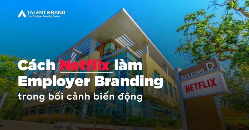 Cách Netflix làm Employer Branding trong bối cảnh biến động