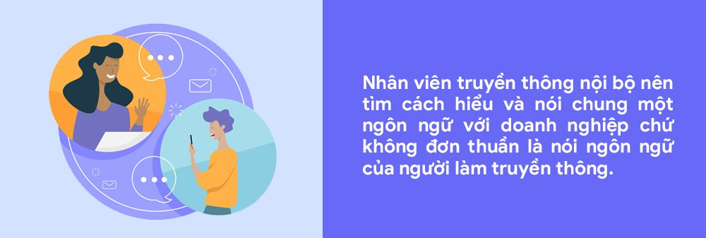 Nhân viên truyền thông nội bộ nên tìm cách hiểu và nói chung một ngôn ngữ với doanh nghiệp chứ không đơn thuần là nói ngôn ngữ của người làm truyền thông