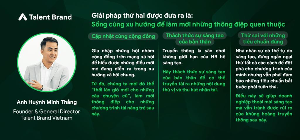 Anh Thắng Huỳnh – Founder & General Director Talent Brand - Giải pháp thứ hai được đưa ra là: Sống cùng xu hướng để làm mới những thông điệp quen thuộc